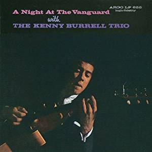 "KENNY BURRELL TRIO : ""A Night At The Vanguard"" 1959"