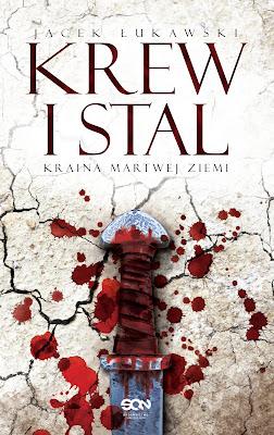 """""""Kraina Martwej Ziemi. tom I Krew i stal"""" Jacek Łukawski"""