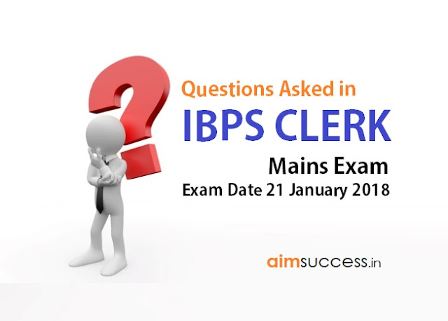 Questions Asked in IBPS Clerk Mains Exam 21 January 2018