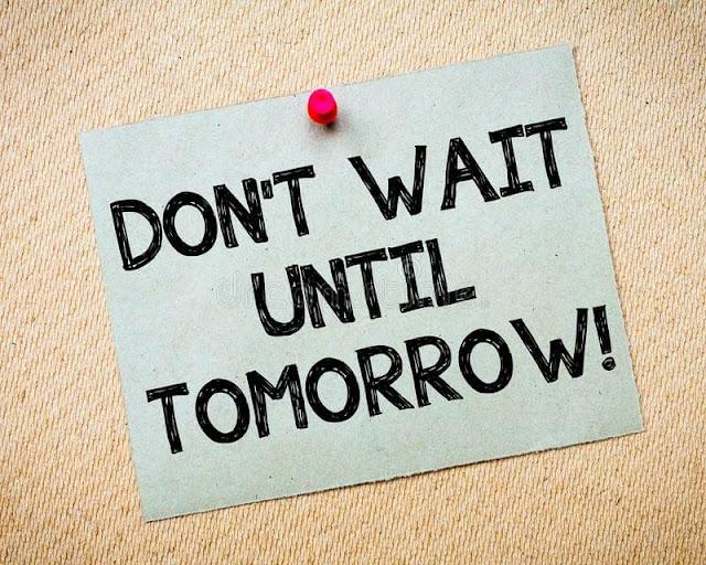 لا تنتظر حتى الغد لتبدأ