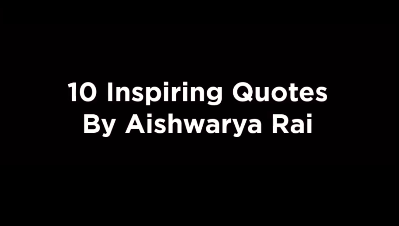 10 Inspiring Quotes By Aishwarya Rai [video]