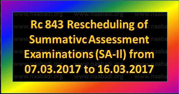Rc 843 Rescheduling of Summativc Assessment Examinations (SA-Il) from 07.03.2017 to 16.03.2017