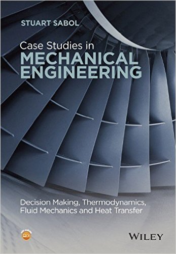 Case Studies in Mechanical Engineering: Decision Making, Thermodynamics, Fluid Mechanics and Heat Transfer 1st Edition
