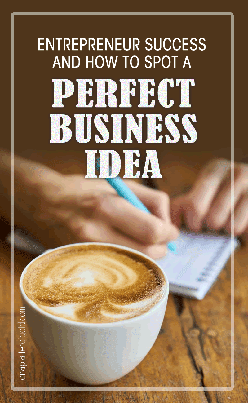 Entrepreneur Success And How To Spot A Perfect Business Idea That Can Potentially Grow Quickly