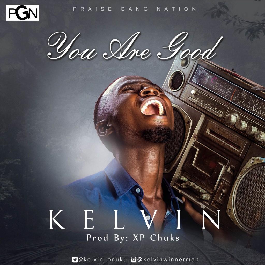 Download Audio: Kelvin Onuku – You Are Good mp3