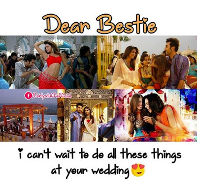 Dear Bestie i can't wait to do all these things  at your wedding