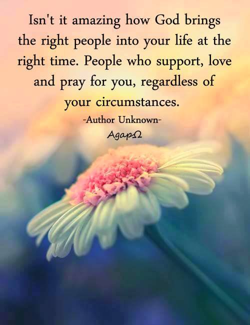 Isn't it amazing how God brings the right people into your life at the right time. People who support, love and pray for you, regardless of your circumstances.