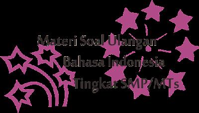 materi soal ulangan bahasa indonesia dan kunci jawaban tingkat smp 2017