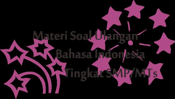 Materi Soal Ulangan Bahasa Indonesia Plus Kunci Jawaban Tingkat SMP