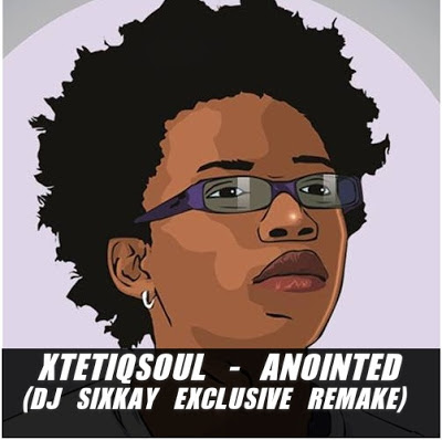 XtetiQsoul - Anointed (Dj SixKaY Exclusive Remake)