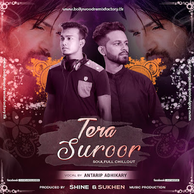 Tera Suroor (Soulfull Chillout) Feat. Antarip Adhikary - DJ Shine & VDJ Sukhen