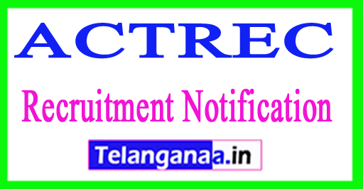 ACTREC  Advanced Centre For Treatment Research And Education In Cancer Recruitment Notification 2017