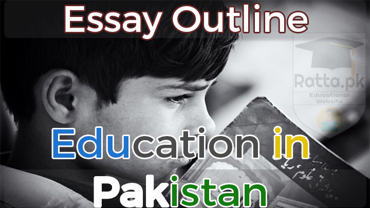 Education in Pakistan English Essay outline for CSS,PCS and Other Tests