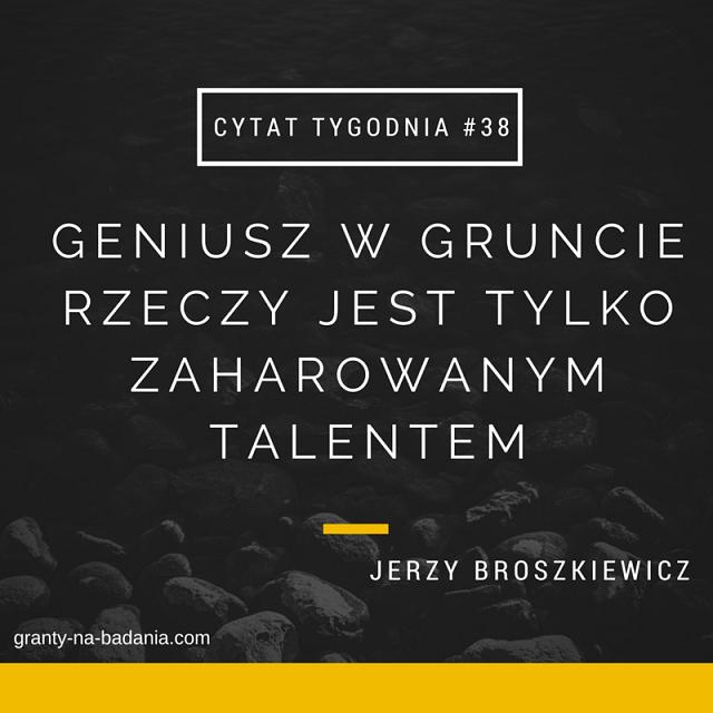 GENIUSZ W GRUNCIE RZECZY JEST TYLKO ZAHAROWANYM TALENTEM - Jerzy Brzoszkiewicz