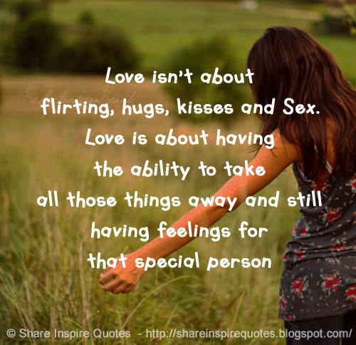 Love Isnt About Flirting Hugs Kisses And Sex Love Is About
