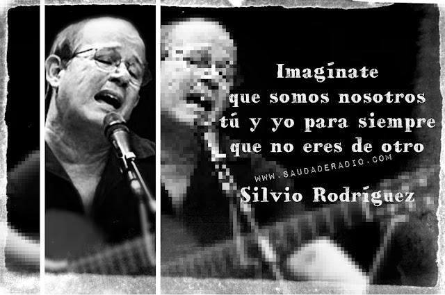 """""""Imagínate  que somos nosotros  tú y yo para siempre  que no eres de otro."""" Silvio Rodríguez"""