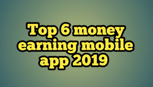 Top 6 money earning mobile app 2019