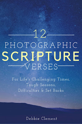 12 Photographic Scripture Verses for Life's Challenging, Tough Times gathered by Debbie Clement