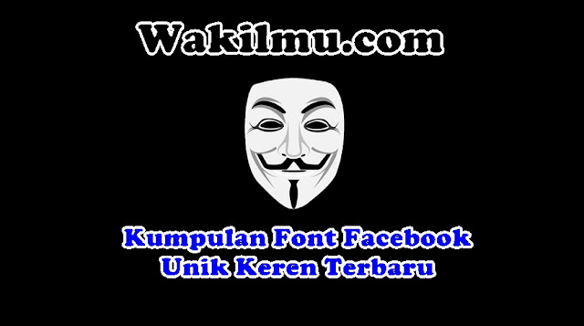 Kumpulan Font Unik Keren 2018 Terbaru Untuk Nama Akun Facebook