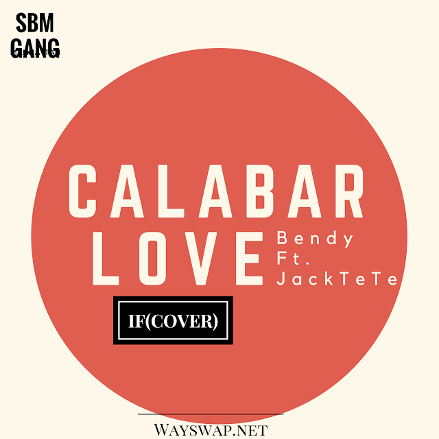 Download: Bendy Muhata FT. Jack Tete - Calabar Love [IF Cover] 18+