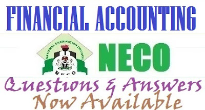 NECO 2017 Financial Accounting Questions And Answers Expo (Objective/Essay,Theory)
