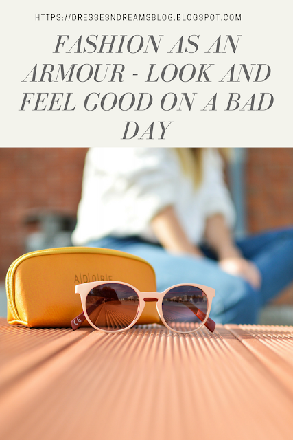 Fashion as armour - Look and feel confident on a bad day