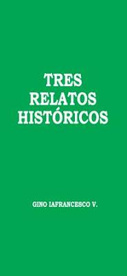 Gino Iafrancesco V.-Tres Relatos Históricos-