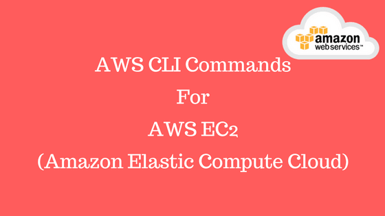 AWS CLI Commands For AWS EC2 (Amazon Elastic Compute Cloud)