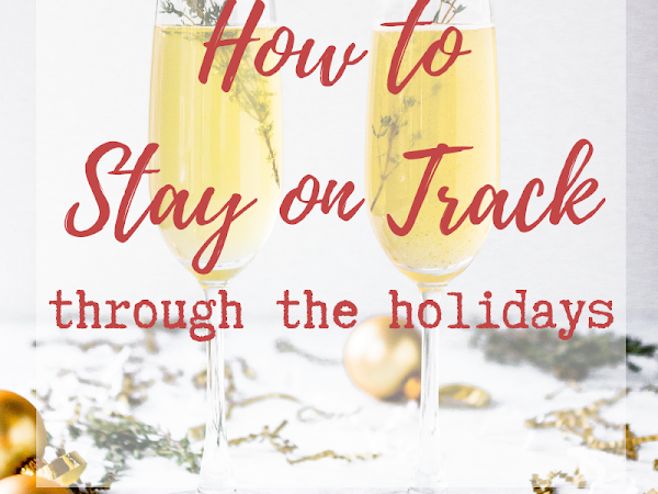 How to Stay on Track Through the Holidays