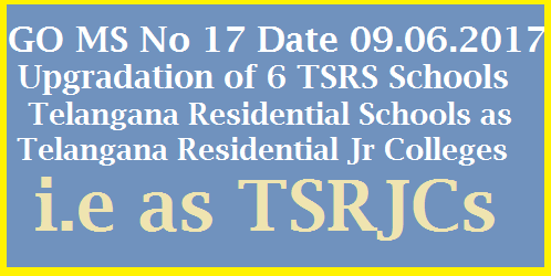 GO MS No 17 Upgradation of  6 TSRS Schools as TSRJCs in Telangana- TREIS School Education Department – Up-gradation of (6) Six Residential Schools of TREIS into Residential Junior Colleges i.e., Intermediate level – Permission - Accorded – Orders – Issued. go-ms-no-17-upgradation-of-6-tsrs-as-tsrjcs-telangana
