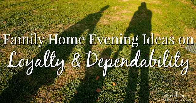 Family Home Evening Ideas on Loyalty & Dependability