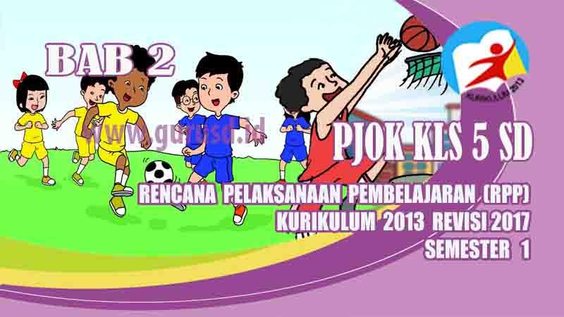 Rpp PJOK Kelas 5 SD Bab 2 Semester 1 Kurikulum 2013 Revisi ...