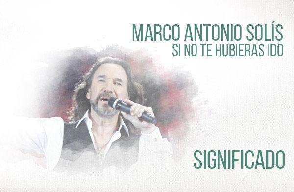 Si No Te Hubieras Idos significado de la canción Marco Antonio Solís Los Bukis.