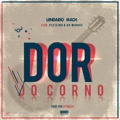 Lendario Mach Feat. Pleising & Dr. Mingos - Dor Do Corno