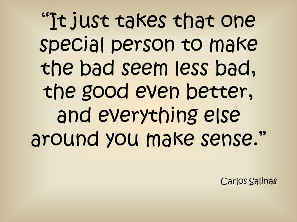 It Only Takes One Person Just One Person To Make You: Carlos Salinas Writer/Author/Poet/Educator: Love Quotes