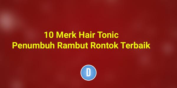 10 Merk Hair Tonic Penumbuh Rambut Rontok Terbaik