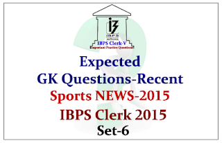 Race IBPS Clerk 2015- Expected GK Questions from Recent Sports NEWS 2015- Set-6