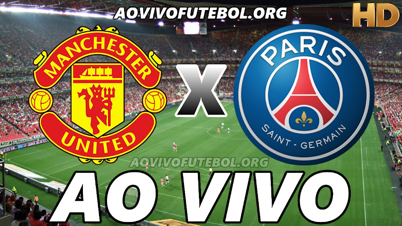Assistir Manchester United x PSG Ao Vivo HD