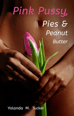 Pink Pussy, Pies and Peanut Butter (Yolanda M. Tucker)