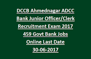 DCCB Ahmednagar ADCC Bank Junior Officer, Clerk Recruitment Exam 2017 459 Govt Bank Jobs Online Last Date 30-06-2017