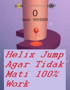 Trik Bermain Helix Jump Tanpa Mati 100% Work Terbaru
