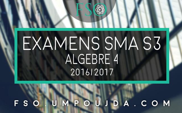 SMA S3 : Examen Corrigé d'Algèbre 4 2016/2017