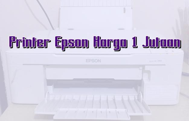 4 Printer Epson Terbaik Harga Murah Dibawah 1 Juta