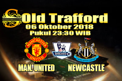 Judi Bola Dan Casino Online - Prediksi Pertandingan Liga Primer Inggris Manchester United Vs Newcastle 06 Oktober 2018