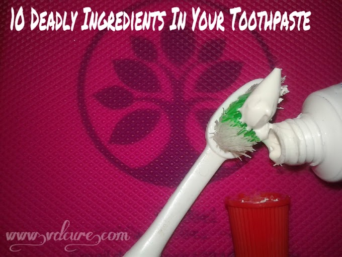 10 Deadly Ingredients In Your Toothpaste & Their Side Effects.