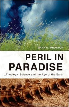 "Book Review: ""Peril In Paradise: Theology, Science, and the Age of the Earth"" by Mark S. Whorton"