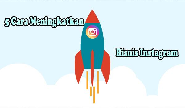 5 Cara Meningkatkan Bisnis Instagram