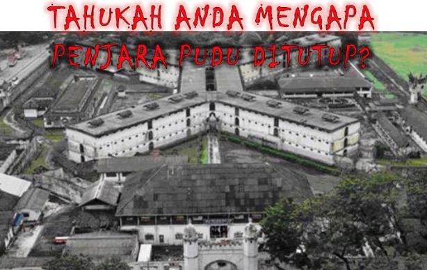 Punca Sebenar Kenapa Penjara Pudu Ditutup Didedahkan