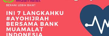 Berani Lebih Baik? Ini 7 Langkahku #AyoHijrah bersama Bank Muamalat Indonesia