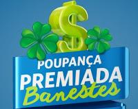 Poupança Premiada Banestes www.banestes.com.br/poupancapremiada